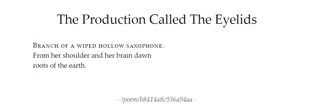 Title: The Production Called The Eyelids. Text: Branch of a wiped hollow saxophone. / From her shoulder and her brain dawn / roots of the earth.